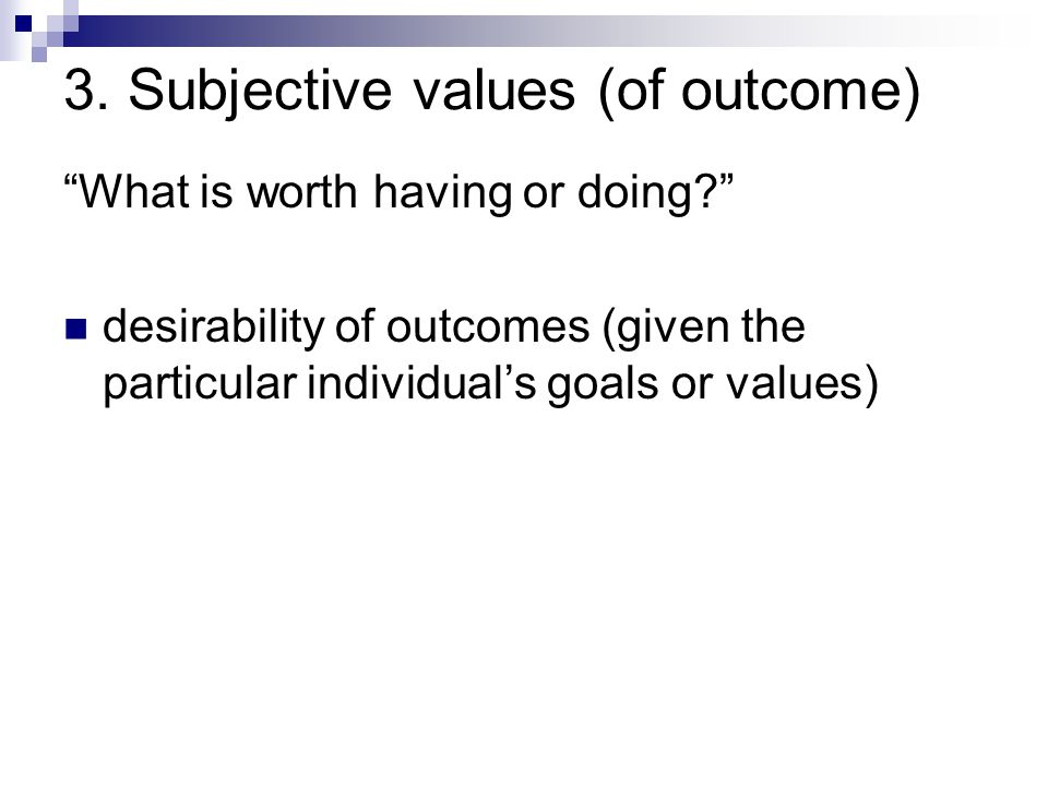 3. Subjective values (of outcome)