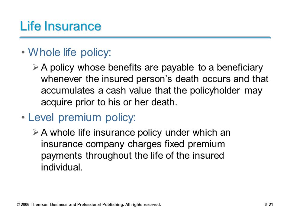 Life Insurance Whole life policy: Level premium policy: