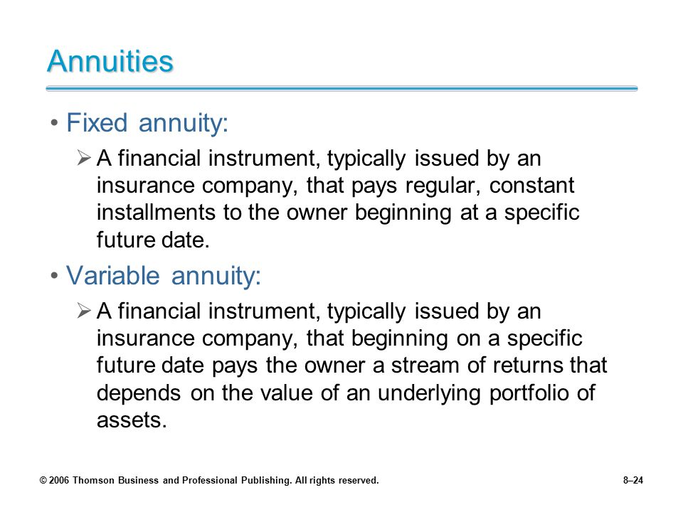 Annuities Fixed annuity: Variable annuity: