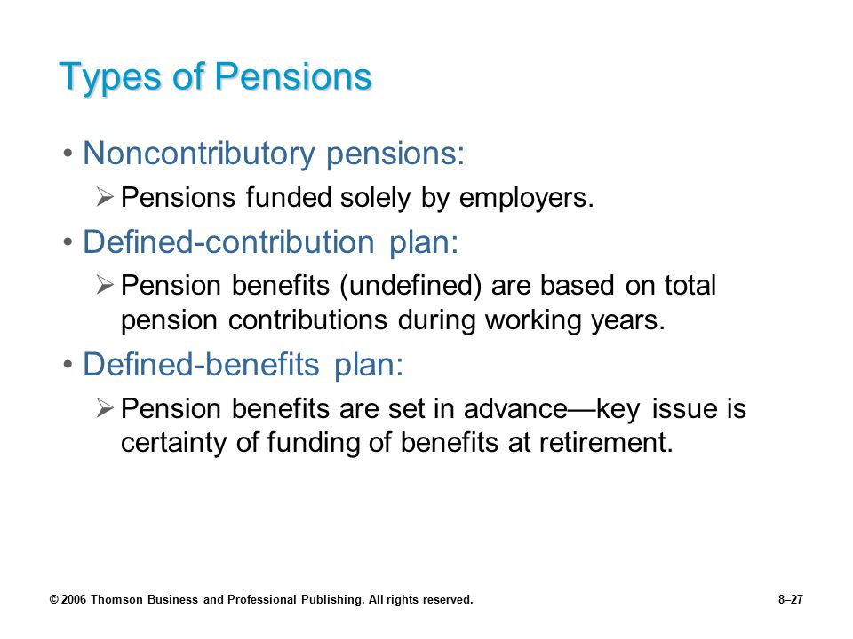 Types of Pensions Noncontributory pensions: Defined-contribution plan: