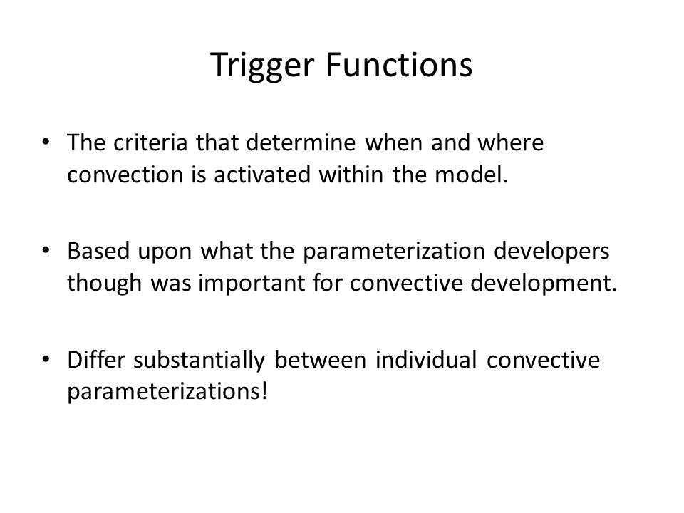 Trigger Functions The criteria that determine when and where convection is activated within the model.