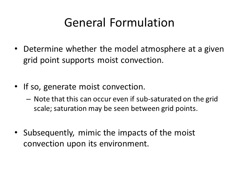 General Formulation Determine whether the model atmosphere at a given grid point supports moist convection.