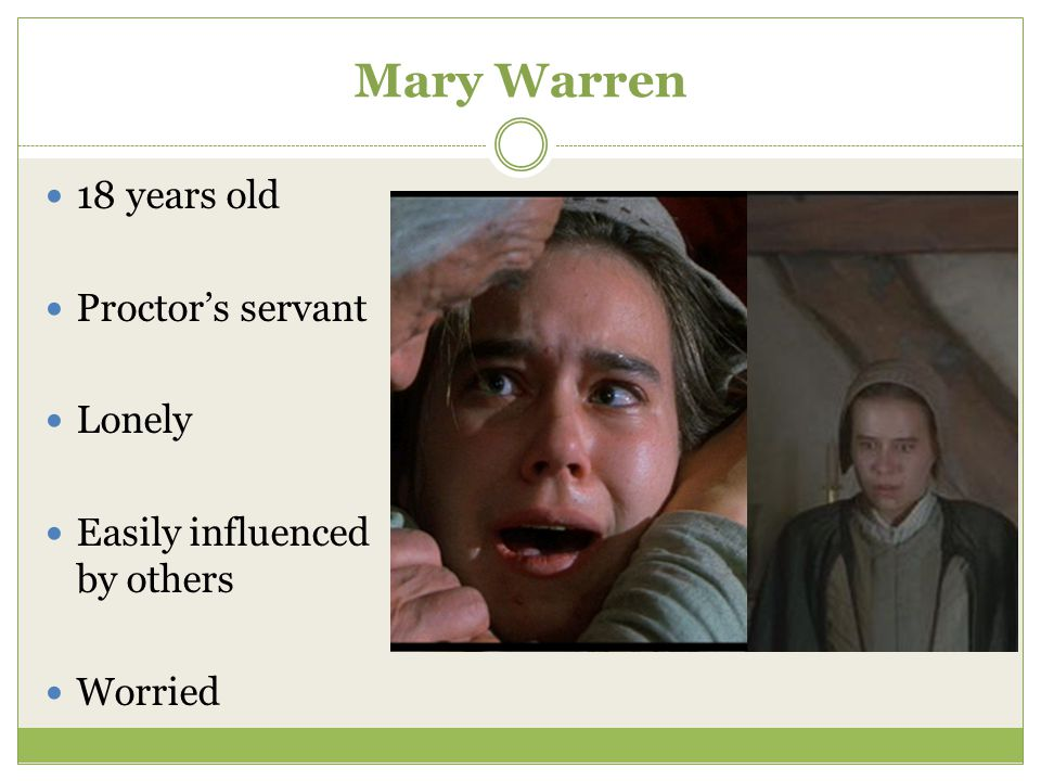 Mary Warren 18 years old Proctor's servant Lonely