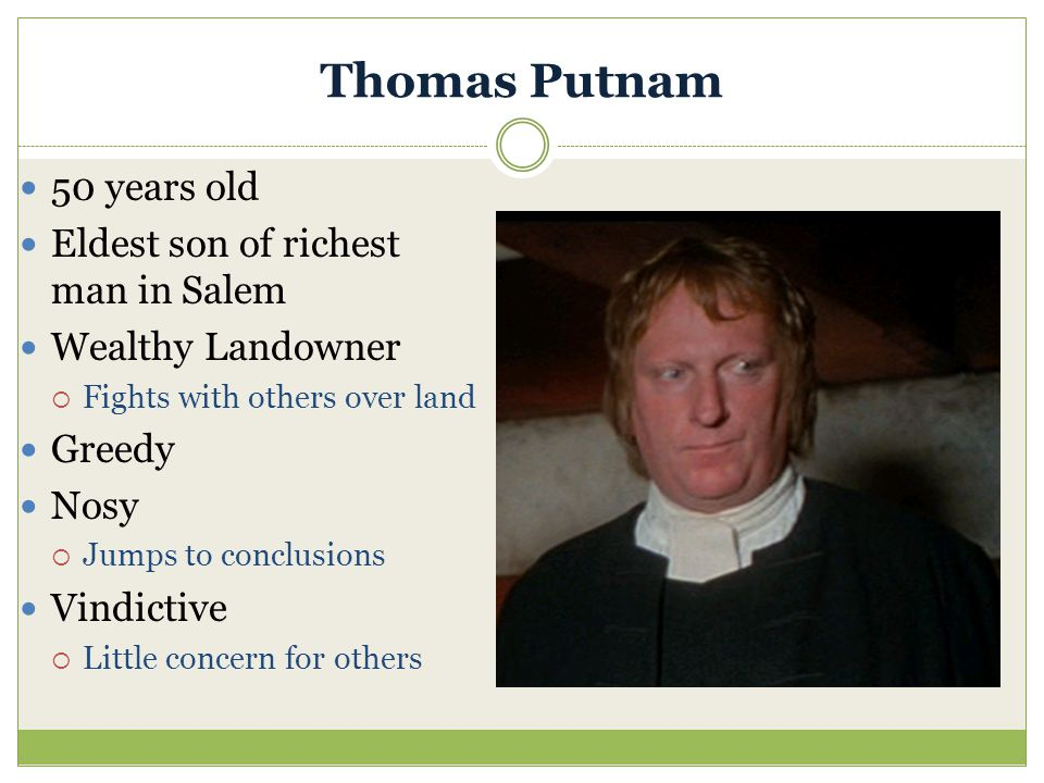 Thomas Putnam 50 years old Eldest son of richest man in Salem