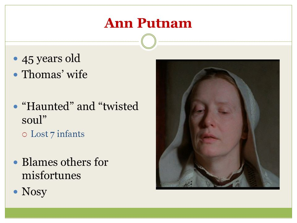 Ann Putnam 45 years old Thomas' wife Haunted and twisted soul