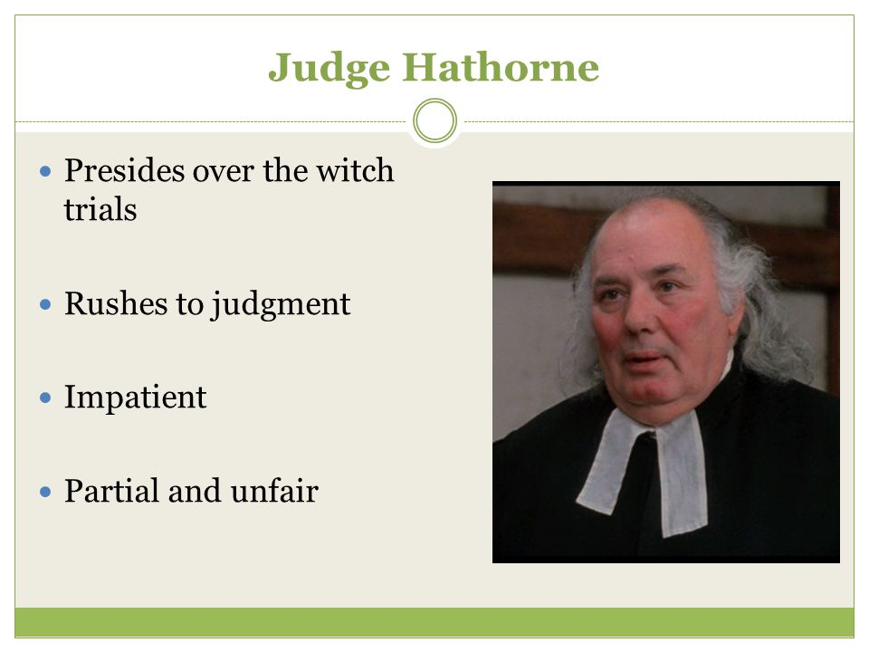 Judge Hathorne Presides over the witch trials Rushes to judgment