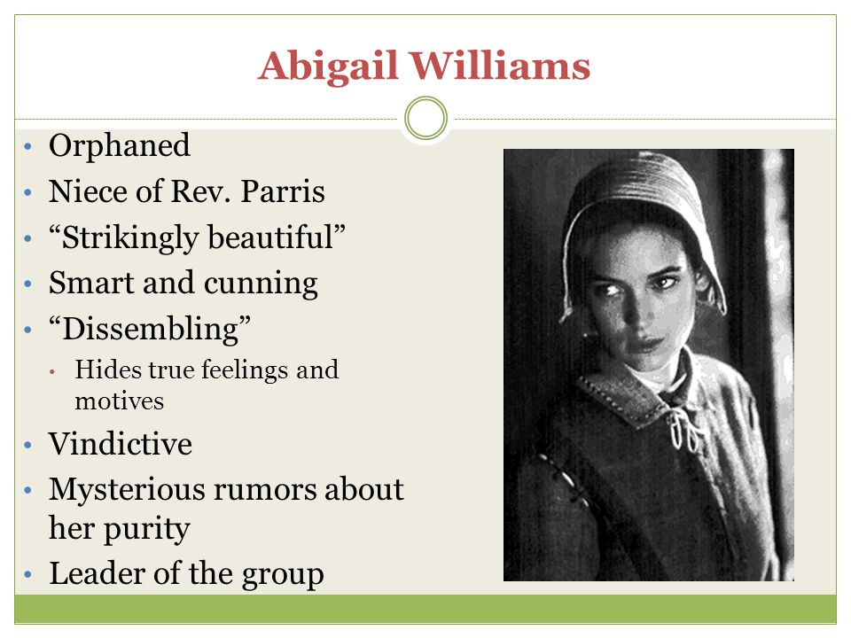 Abigail Williams Orphaned Niece of Rev. Parris Strikingly beautiful