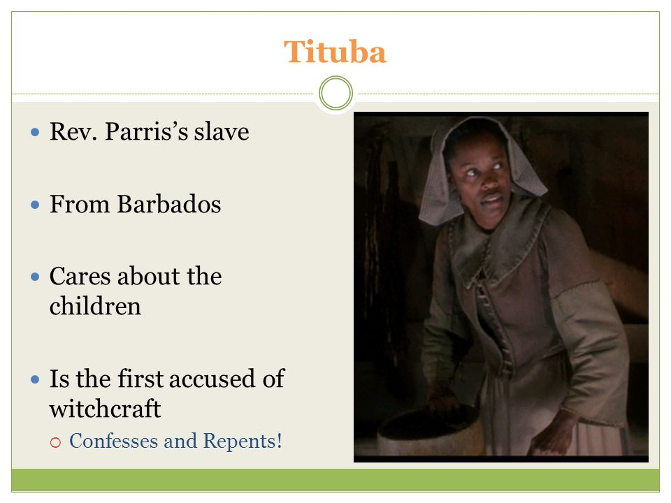 Tituba Rev. Parris's slave From Barbados Cares about the children