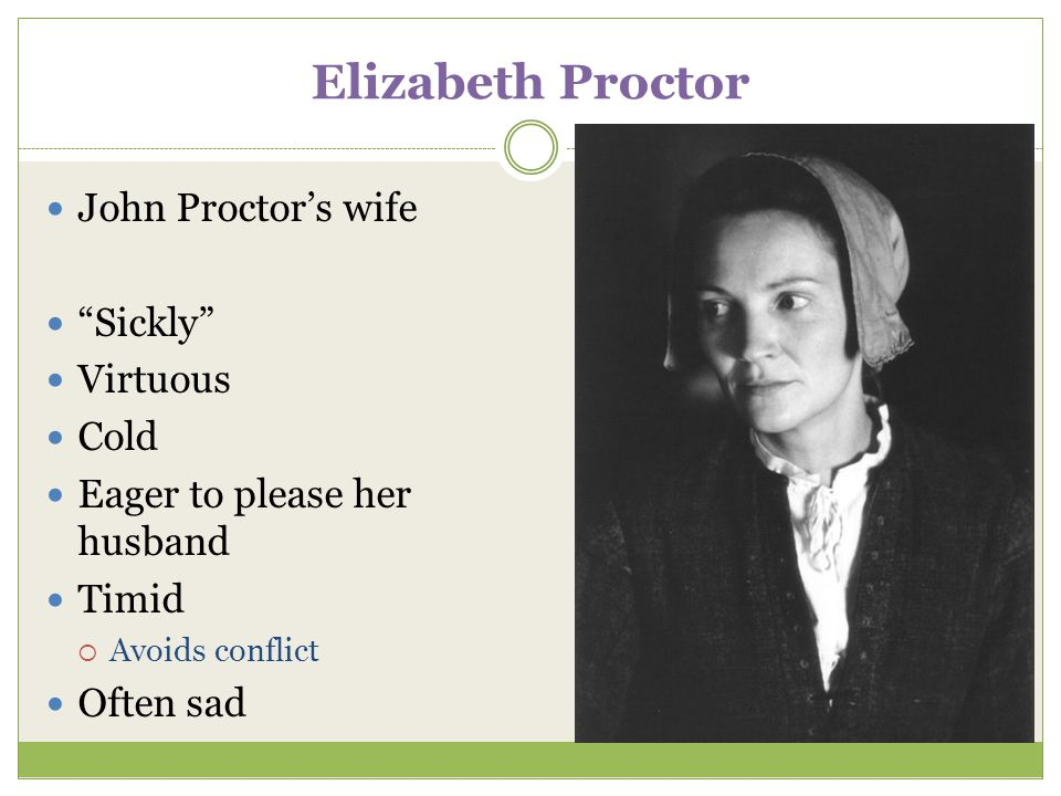 Elizabeth Proctor John Proctor's wife Sickly Virtuous Cold