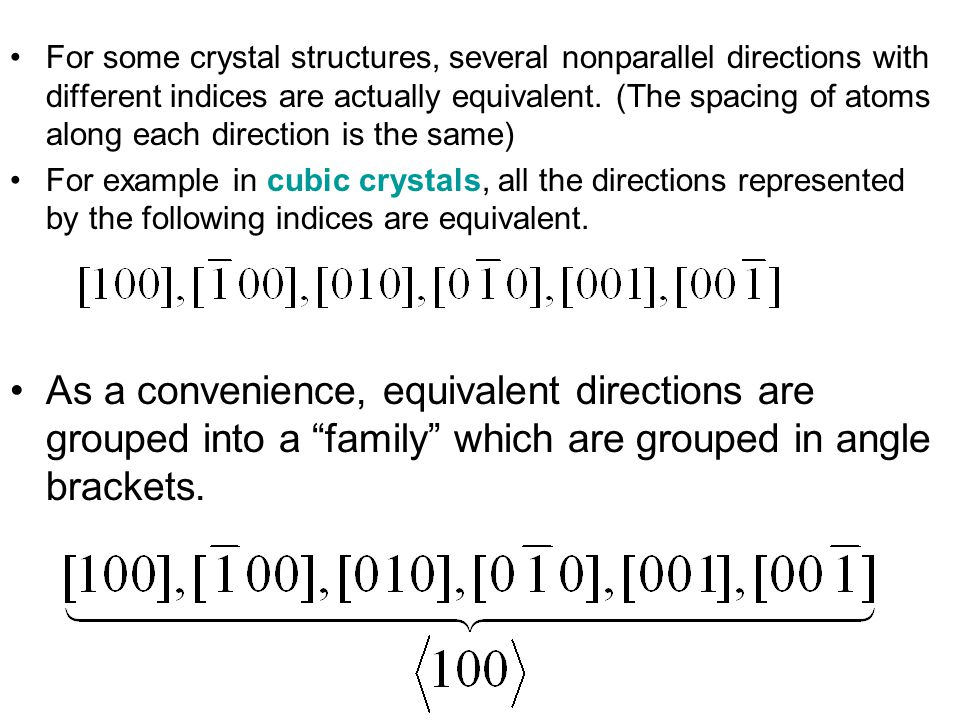 For some crystal structures, several nonparallel directions with different indices are actually equivalent. (The spacing of atoms along each direction is the same)