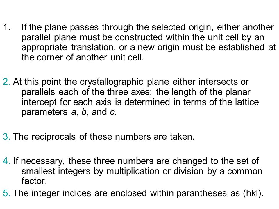 If the plane passes through the selected origin, either another parallel plane must be constructed within the unit cell by an appropriate translation, or a new origin must be established at the corner of another unit cell.
