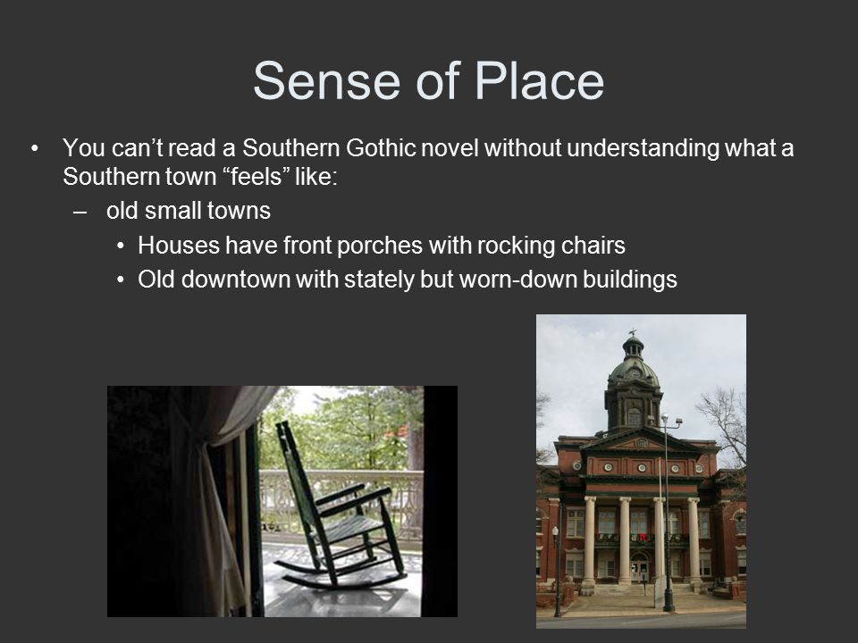 Sense of Place You can't read a Southern Gothic novel without understanding what a Southern town feels like: