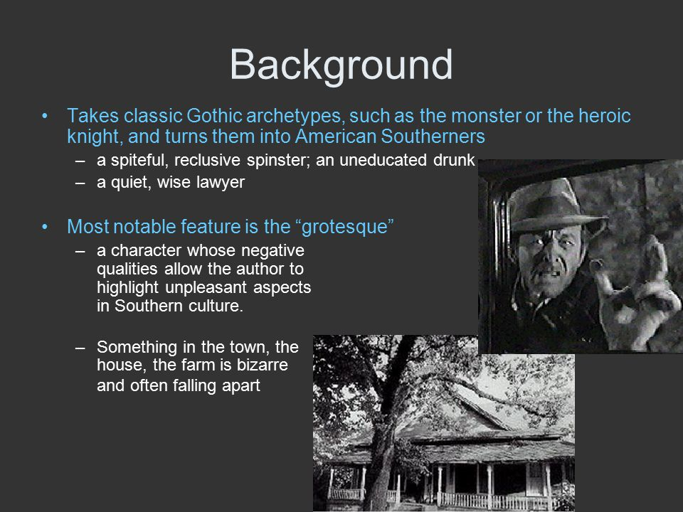 Background Takes classic Gothic archetypes, such as the monster or the heroic knight, and turns them into American Southerners.
