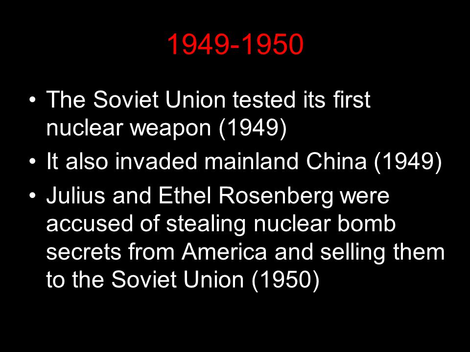 1949-1950 The Soviet Union tested its first nuclear weapon (1949)