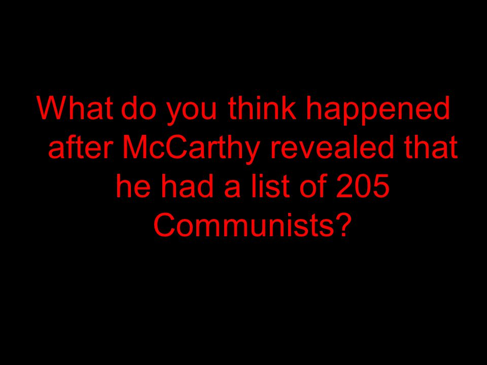 What do you think happened after McCarthy revealed that he had a list of 205 Communists