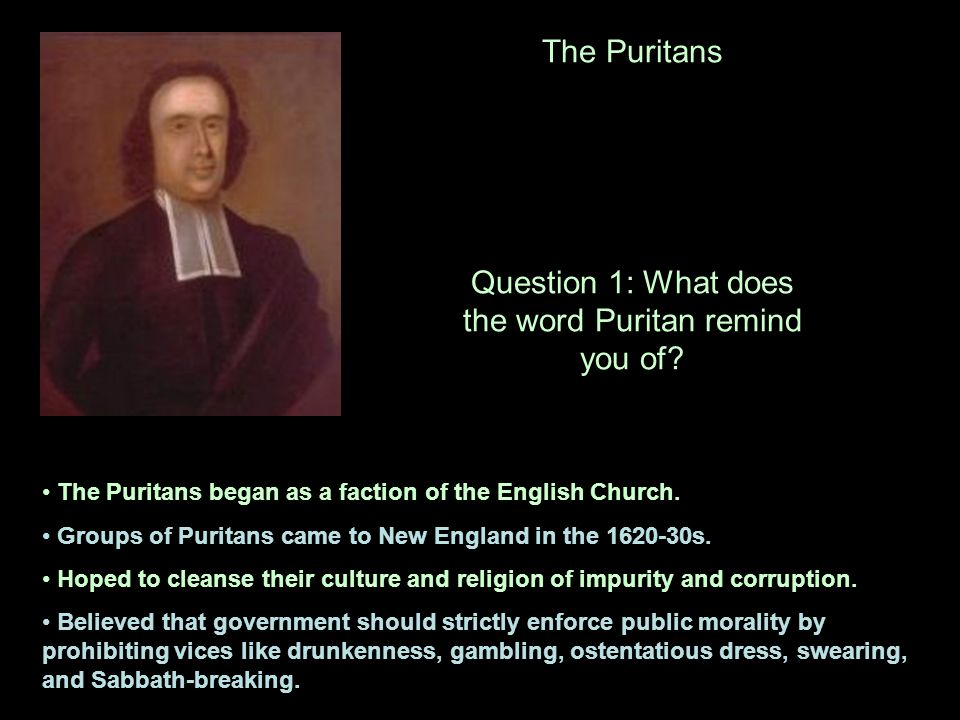 The Puritans Question 1: What does the word Puritan remind you of