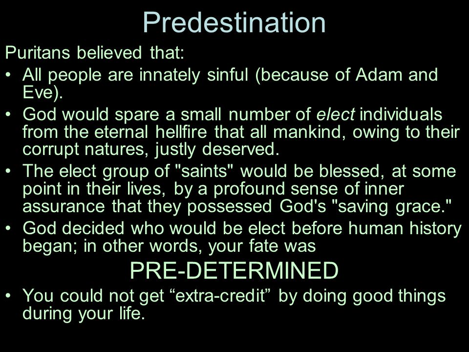 Predestination PRE-DETERMINED Puritans believed that: