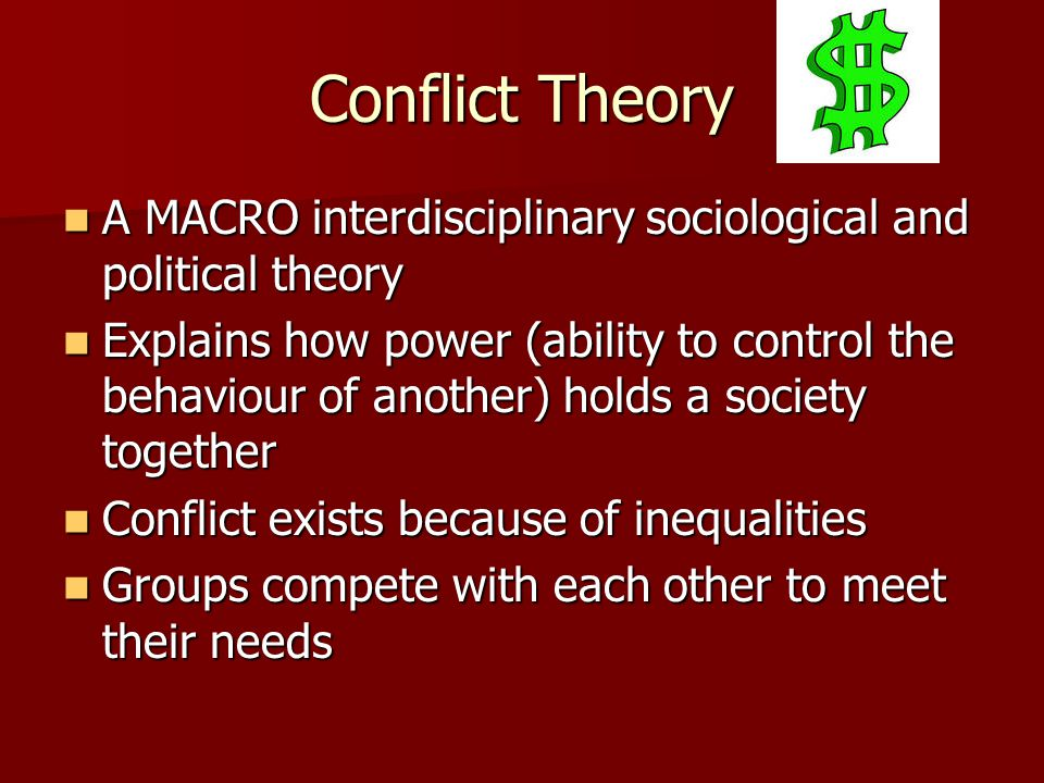 Conflict Theory A MACRO interdisciplinary sociological and political theory.