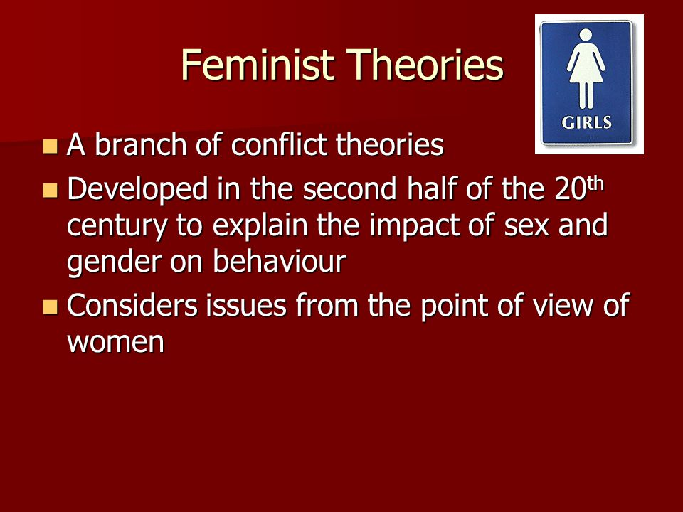 Feminist Theories A branch of conflict theories