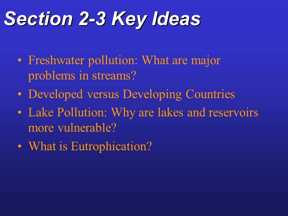 Section 2-3 Key Ideas Freshwater pollution: What are major problems in streams Developed versus Developing Countries.