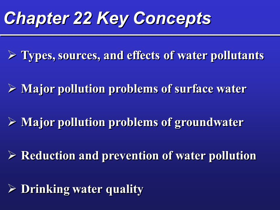Chapter 22 Key Concepts Types, sources, and effects of water pollutants. Major pollution problems of surface water.