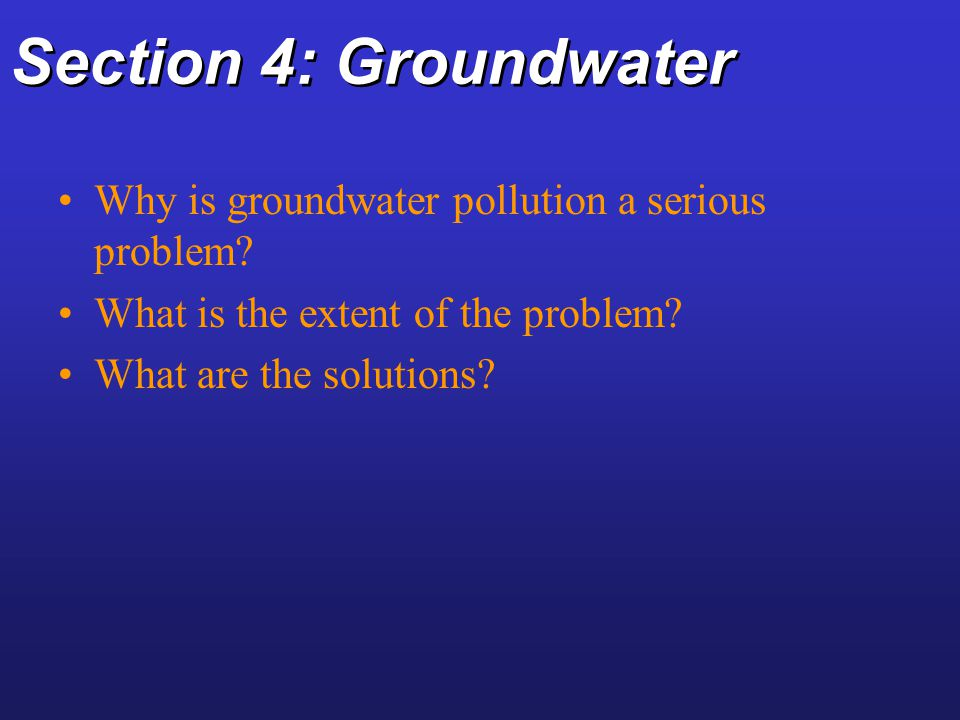 Section 4: Groundwater Why is groundwater pollution a serious problem