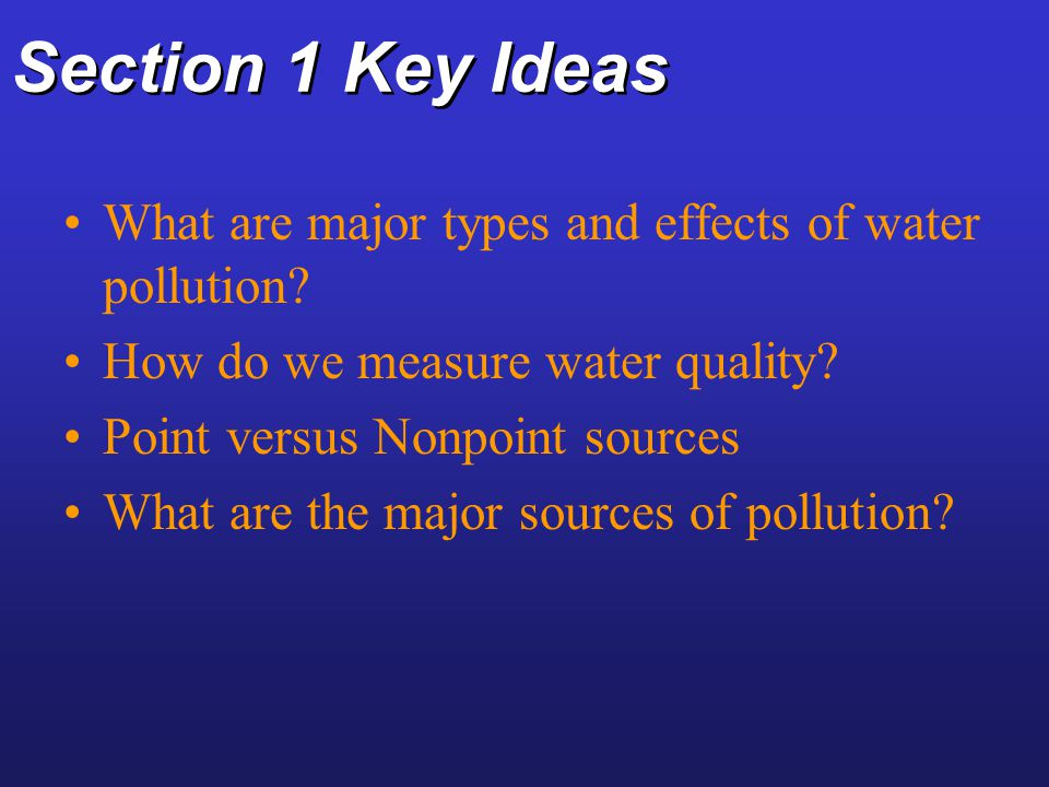 Section 1 Key Ideas What are major types and effects of water pollution How do we measure water quality