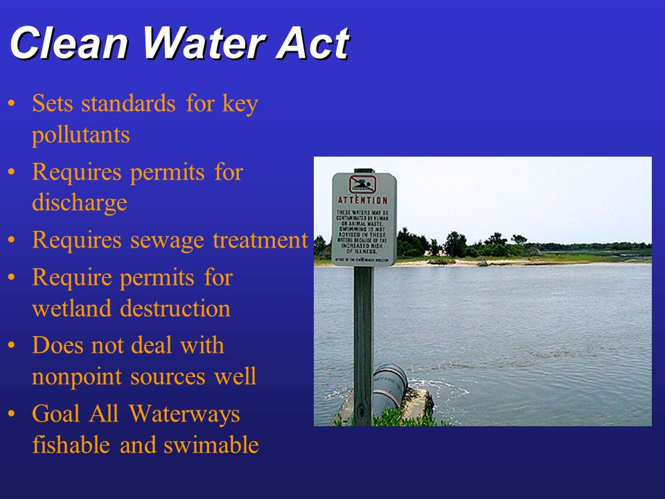 Clean Water Act Sets standards for key pollutants
