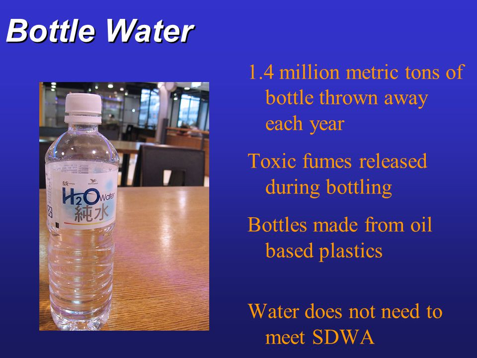 Bottle Water 1.4 million metric tons of bottle thrown away each year