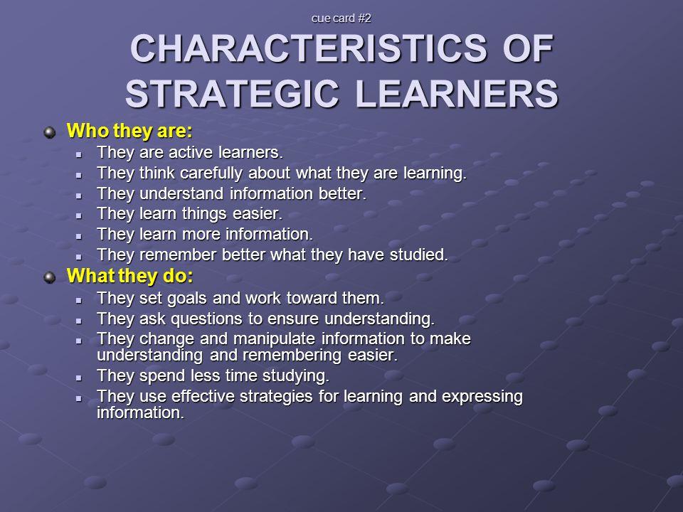 cue card #2 CHARACTERISTICS OF STRATEGIC LEARNERS
