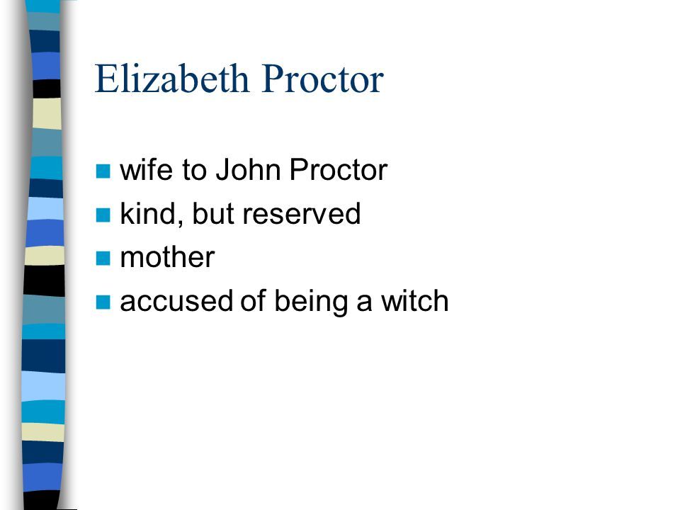 Elizabeth Proctor wife to John Proctor kind, but reserved mother