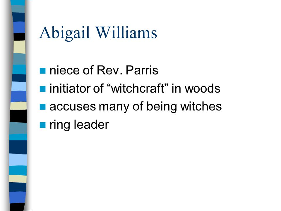 Abigail Williams niece of Rev. Parris