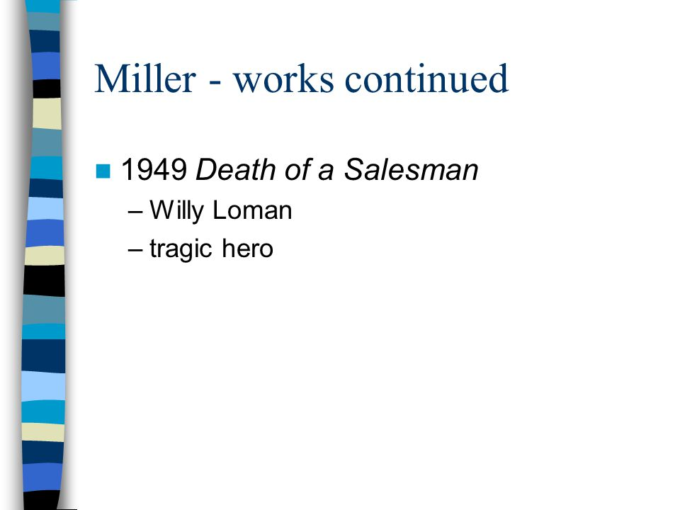 """willy loman the tragic hero of death of a salesman by arthur miller Arthur miller's death of a salesman gives a  the problem with willy loman was what arthur miller explains  arthur miller's definition of a """"tragic hero."""