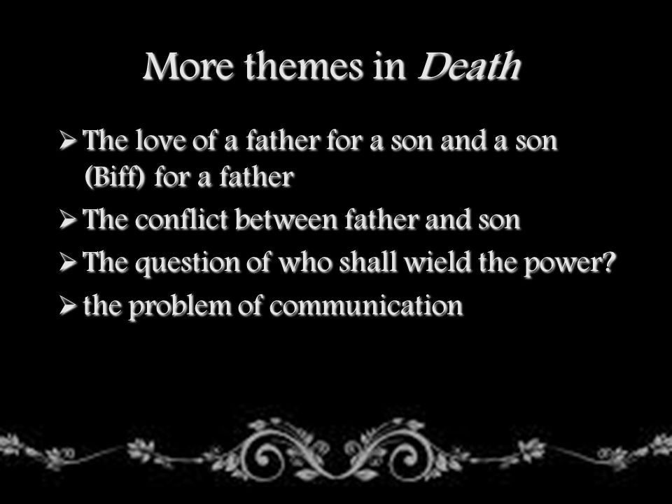 More themes in Death The love of a father for a son and a son (Biff) for a father. The conflict between father and son.