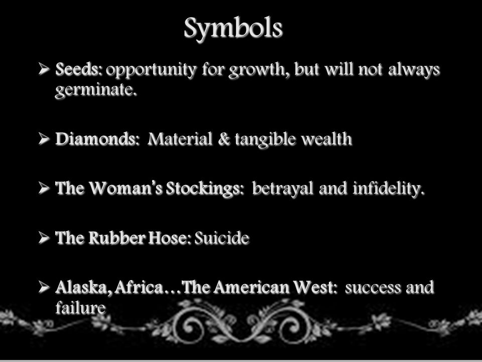 Symbols Seeds: opportunity for growth, but will not always germinate.