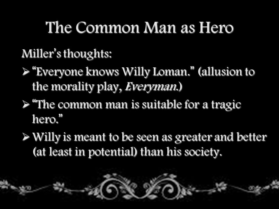 The Common Man as Hero Miller's thoughts: