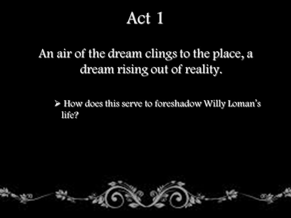 Act 1 An air of the dream clings to the place, a dream rising out of reality.