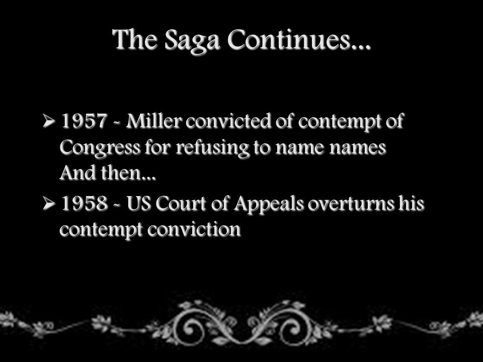 The Saga Continues... 1957 - Miller convicted of contempt of Congress for refusing to name names And then...