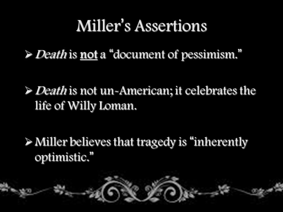 Miller's Assertions Death is not a document of pessimism.