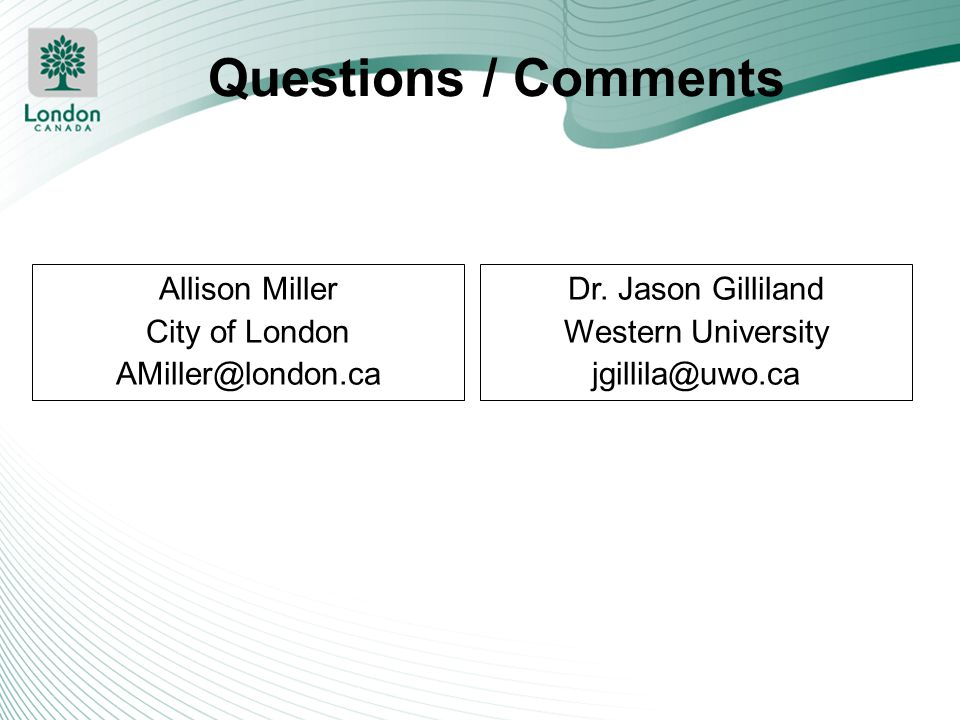 Questions / Comments Allison Miller City of London AMiller@london.ca