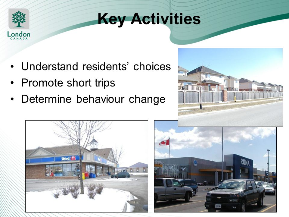 Key Activities Understand residents' choices Promote short trips