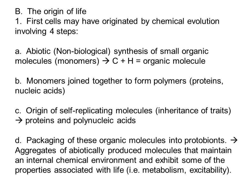 B. The origin of life 1. First cells may have originated by chemical evolution involving 4 steps: