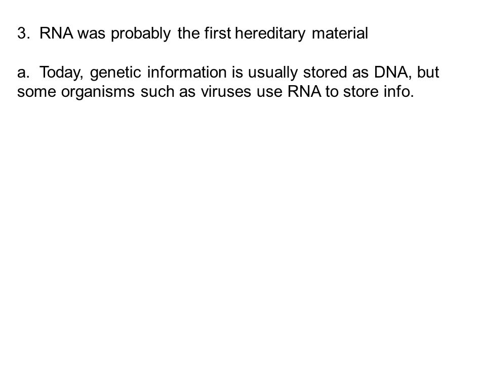 3. RNA was probably the first hereditary material