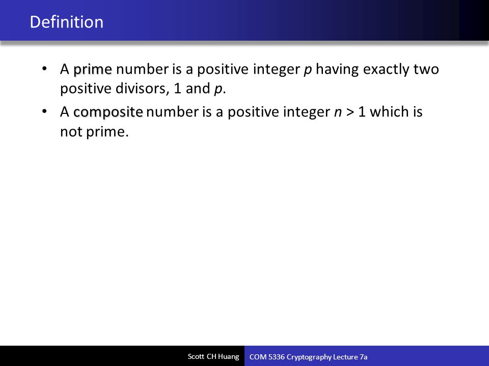 Definition A prime number is a positive integer p having exactly two positive divisors, 1 and p.