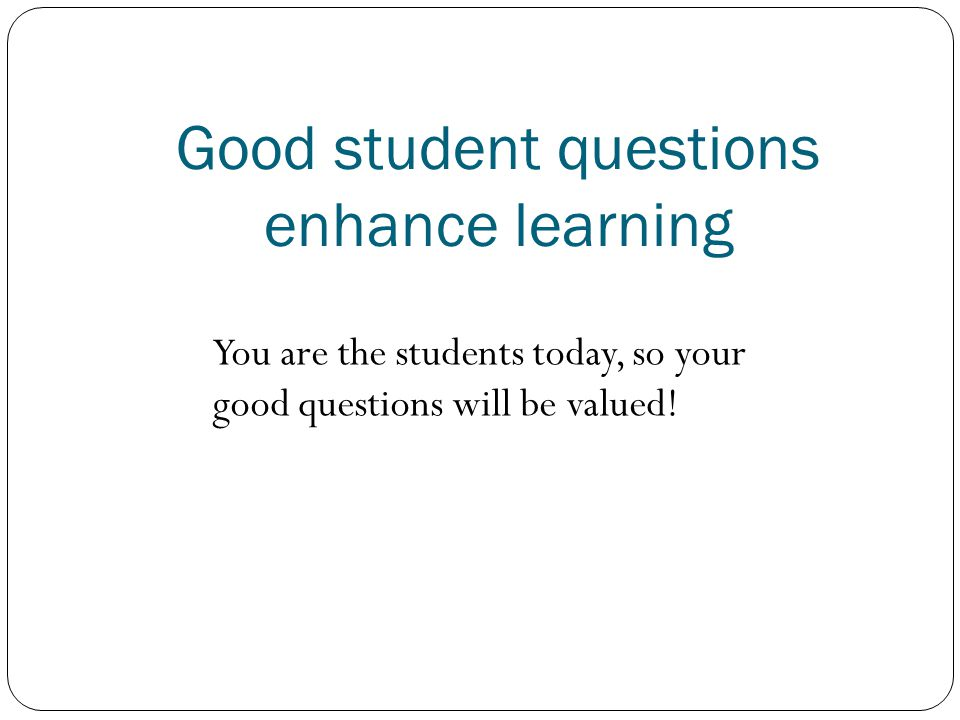 Good student questions enhance learning