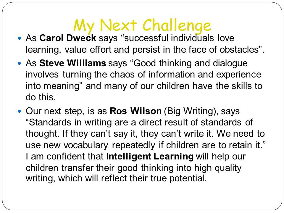 My Next Challenge As Carol Dweck says successful individuals love learning, value effort and persist in the face of obstacles .