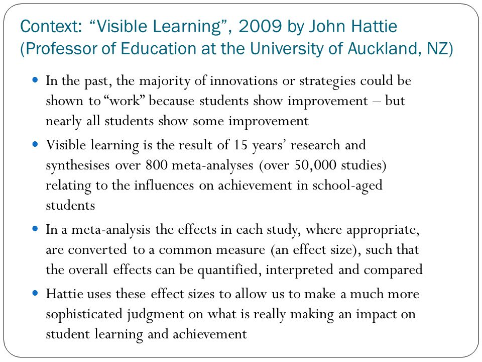 Context: Visible Learning , 2009 by John Hattie (Professor of Education at the University of Auckland, NZ)