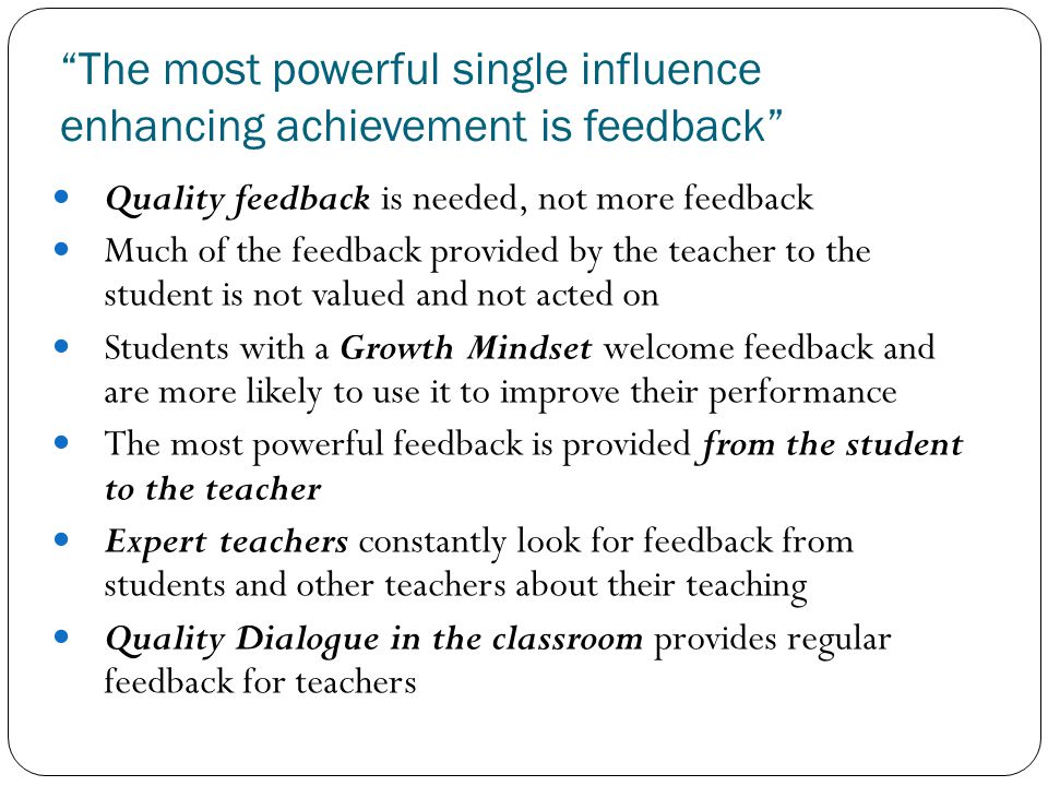 The most powerful single influence enhancing achievement is feedback