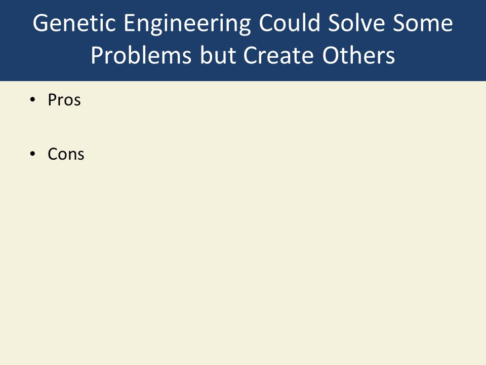 Genetic Engineering Could Solve Some Problems but Create Others