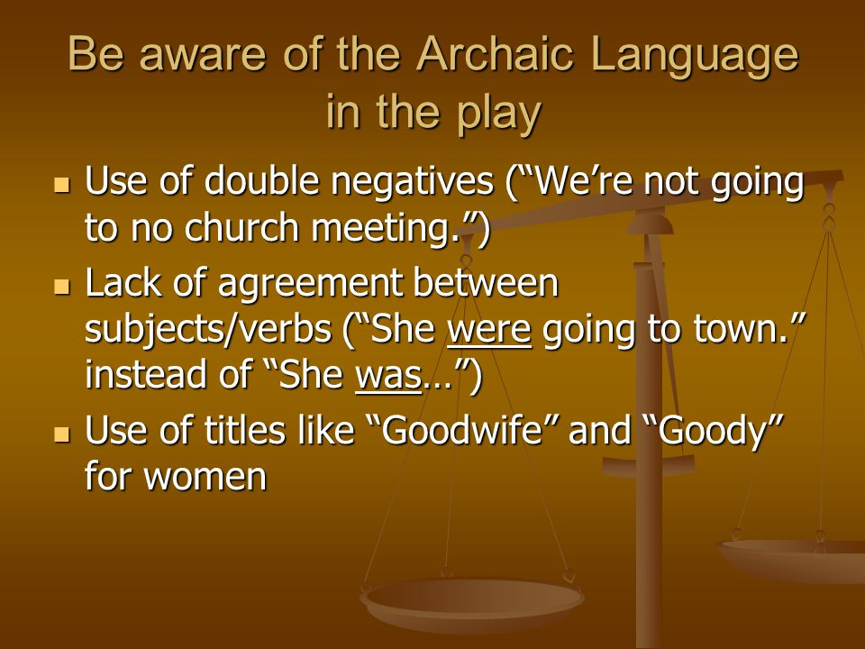 Be aware of the Archaic Language in the play